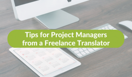 Tips for Project Managers from a Freelance Translator