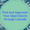 Find and Approach Your Ideal Clients through LinkedIn